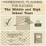 Homeschool Planning for Success- the Middle and High School Years