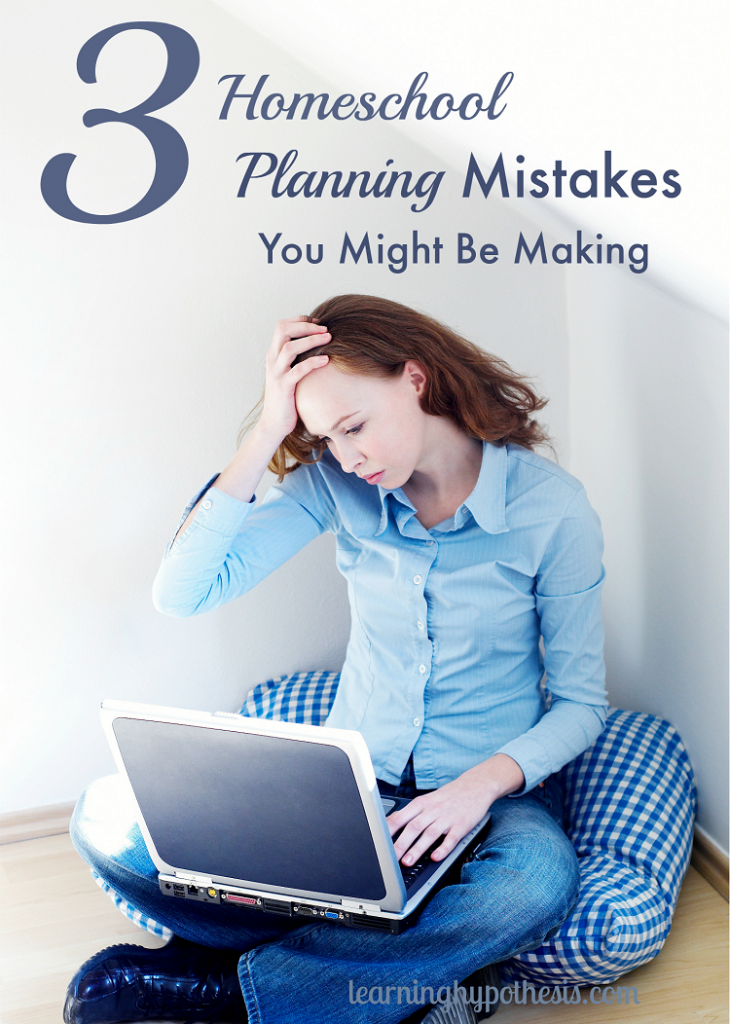 3 Homeschool Planning Mistakes You Might be Making