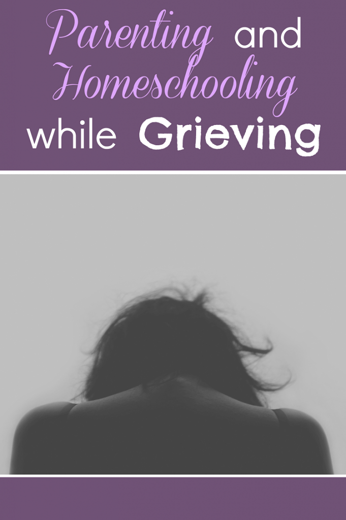 Parenting and Homeschooling while Grieving
