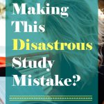 Are You Making This Disastrous Study Mistake?