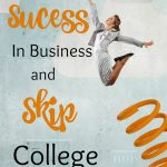 How To Be A Success in Business and Skip College