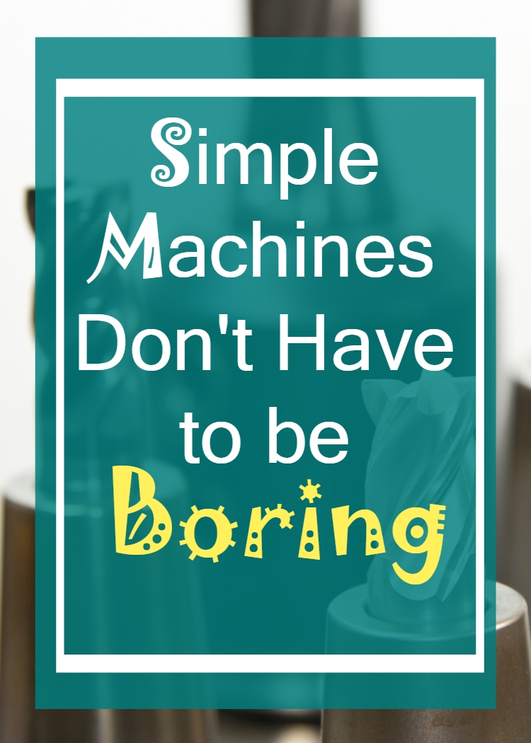 Simple Machines Don't Have to Be Boring.