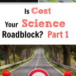 Is Cost Your Science Roadblock? Part 1