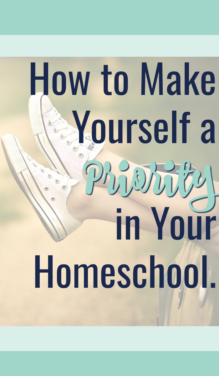 How to make yourself a priority in your homeschool.