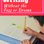 Homeschool Writing Without the Fuss and Drama