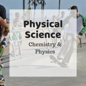 Physical Science: Chemistry & Physics
